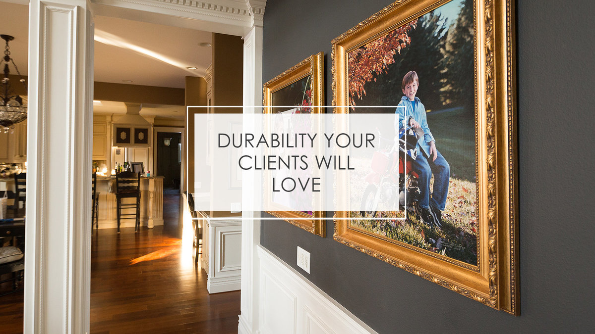 DURABILITY YOUR CLIENTS WILL LOVE