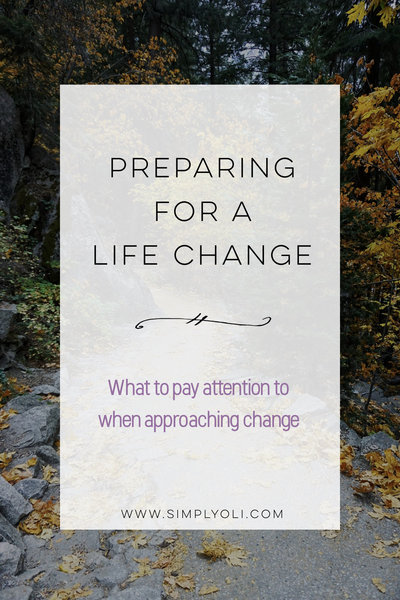 What to pay attention to when approaching a life change.