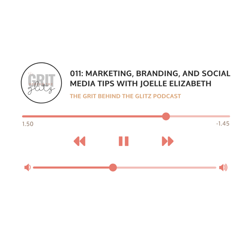 011: Marketing, Branding, and Social Media Tips with Joelle Elizabeth on The Grit Behind the Glitz Podcast