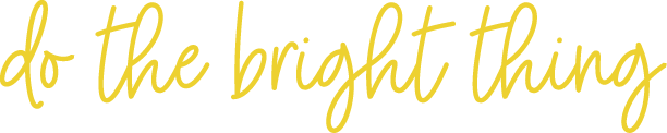The phrase do the bright thing in yellow script.