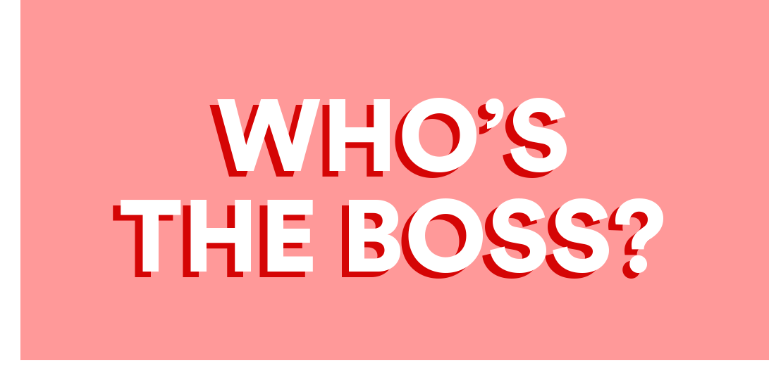WHO's  the boss_