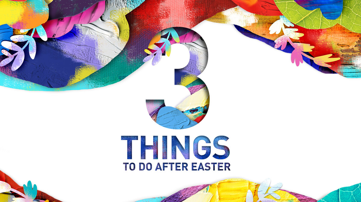 Easter Poster 3 Things To Do After Easter
