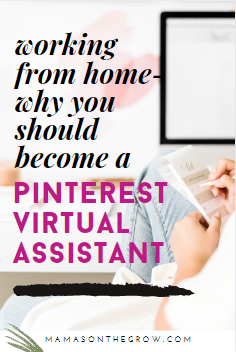 Working From Home- Why You Shoule Become a Pinterest Virtual Assistant- Mamas-on-the-grow