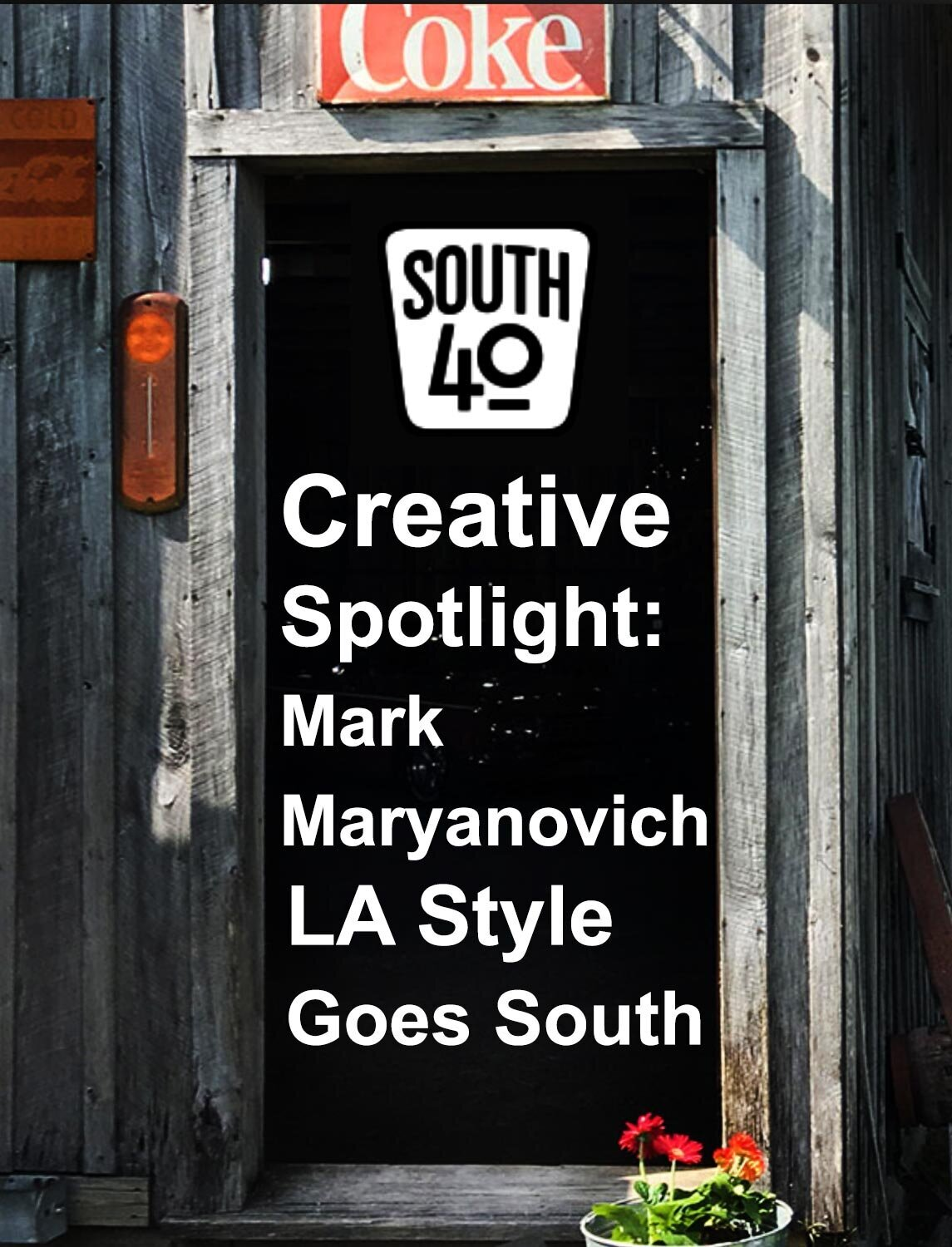 Interview with LA Photographer Mark Maryanovich South 40 Creative Spotlight white text on black door of narrow wood building page 1