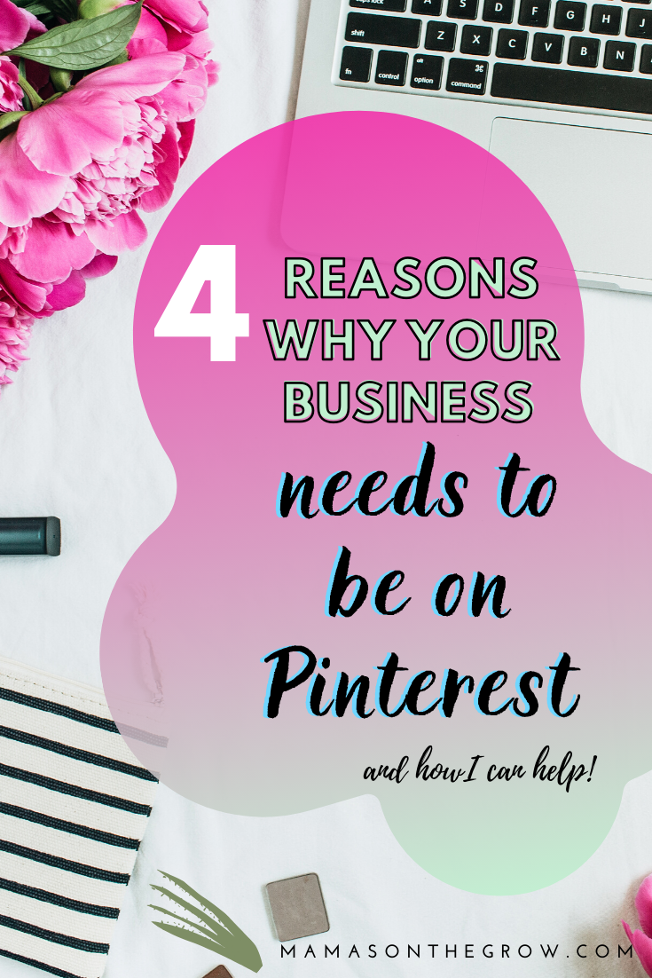 4 Reasons Your Business Needs to be on Pinterest - and How I Can Help- Mama's on the Grow -2