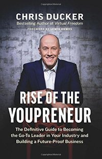 Rise of the Youpreneur- The Definitive Guide to Becoming the Go-To Leader in Your Industry and Building a Future-Proof Business