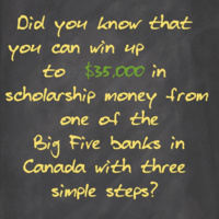 Did_you_know_that_you_can_win_up_to_$35,000_in_scholarship_money_from_one_of_the_Big_Five_banks_in_Canada_with_three_simple_steps?