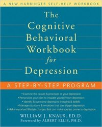 The Cognitive Bahavioral Workbook for Depression