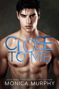 LWD-MonicaMurphy-Cover-CloseToMe-LowRes