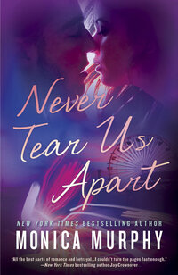LWD-MonicaMurphy-Cover-NeverTearUsApart-LowRes
