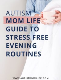 Autism Mom Life Guide to Stress Free Evening Routines