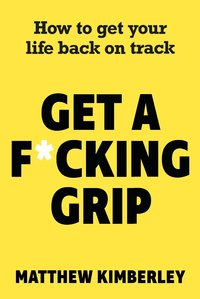 Get a F*cking Grip by Matthew Kimberly