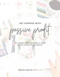 Get Started with Passive Profit © Megan Martin Creative_Page_01