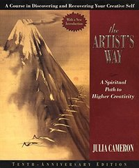 The Artist's Way- A Spiritual Path to Higher Creativity