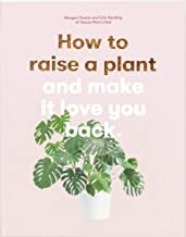 How to Raise a Plant and Make it Love You Back book