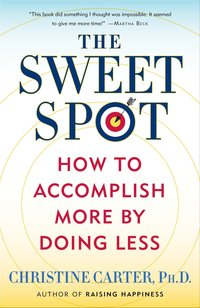 The Sweet Spot by Christine Carter PhD-