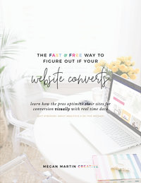 The Fast & Free Way to Figure Out If Your Website Converts © Megan Martin Creative