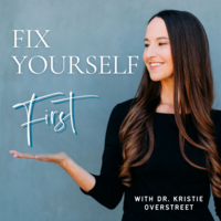 Fix Yourself First with Dr. Kristie - podcast