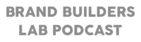 Brand Builders Lab Podcast Greyscale