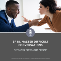 Ep 18 Mastering Difficult Conversations