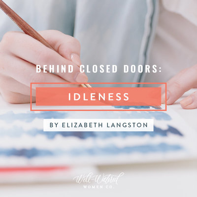 Behind Closed Doors-Idleness-Well-Watered Women
