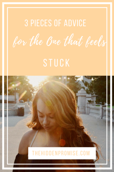 3 pieces of advice for the one that feels stuck