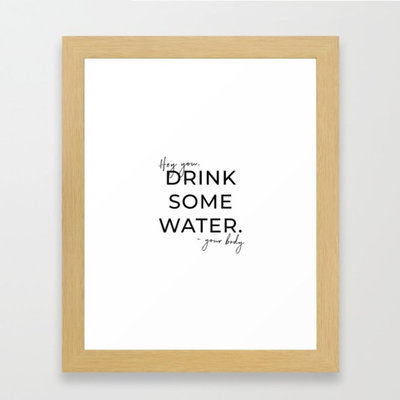 HEY YOU DRINK SOME WATER Framed Art Print by thymeishoney   Society6
