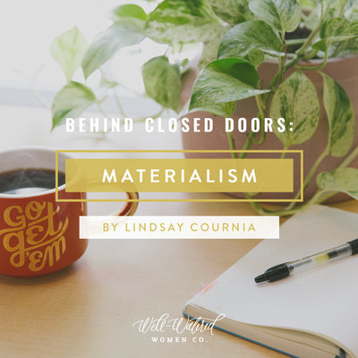 Behind Closed Doors-Materialism-Well-Watered Women