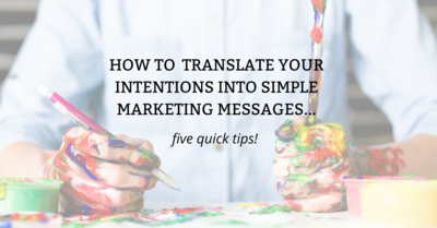 How to translate your intentions into simple marketing messages
