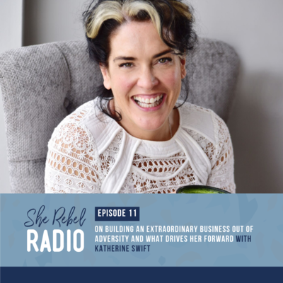 Ep 11 - On building an extraordinary business out of adversity and what drives her forward with Katherine Swift