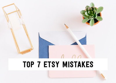 Top 7 Etsy Mistakes
