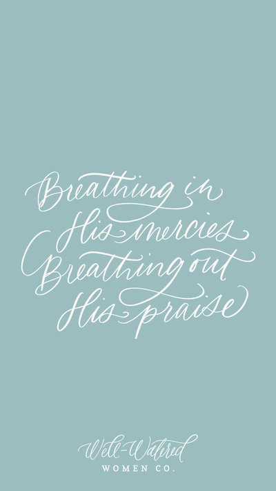 Breathing In His Mercies Breathing Out His Praise