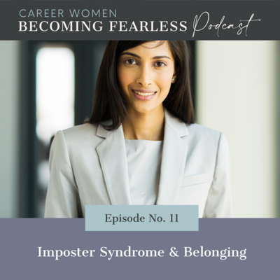 Ep 11 Imposter Syndrome & Belonging