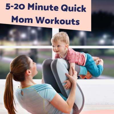 5-20 Minute Quick Mom Workouts