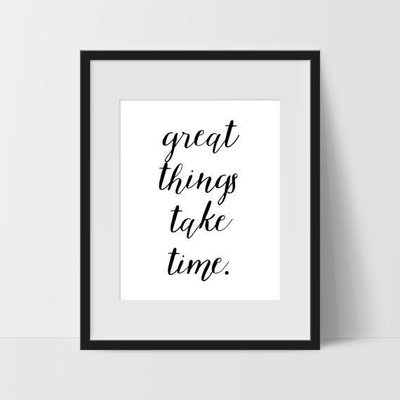 framed image of handlettered encouraging phrase that says great things take time