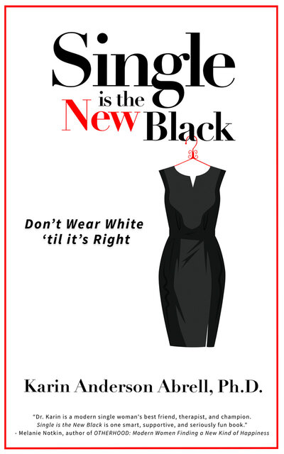 Single Is the New Black:  Don't Wear White 'Til It's Right