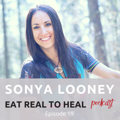 Ep.+19+Sonya+Looney+Eat+Real+to+Heal+Podcast