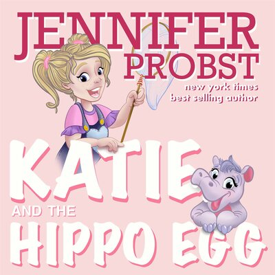 Jennifer Probst - Katie and the Hippo Egg