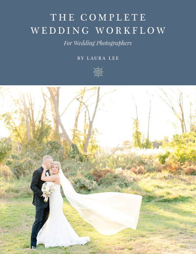 The Complete Wedding Workflow for Photographers_Laura Lee Creative 2017