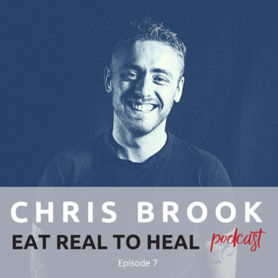 Ep.+7+Chris+Brook+Eat+Real+to+Heal+Podcast