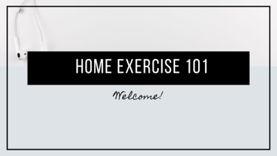 a full overview of the Home Exercise 101 course