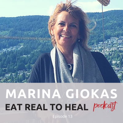 Ep.+13+Marina+Giokas+Eat+Real+to+Heal+Podcast