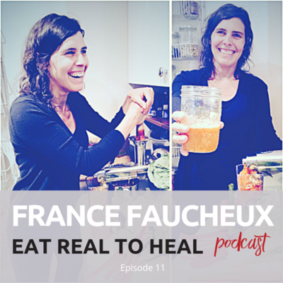 Ep.+11+France+Faucheux+Eat+Real+to+Heal+Podcast