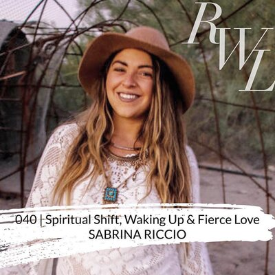 Rising+Women+Leaders+Episode+040+|+Spiritual+Shift,+Waking+Up+&+Fierce+Love+with+Sabrina+Riccio