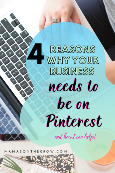 4 Reasons Your Business Needs to be on Pinterest - and How I Can Help- Mama's on the Grow