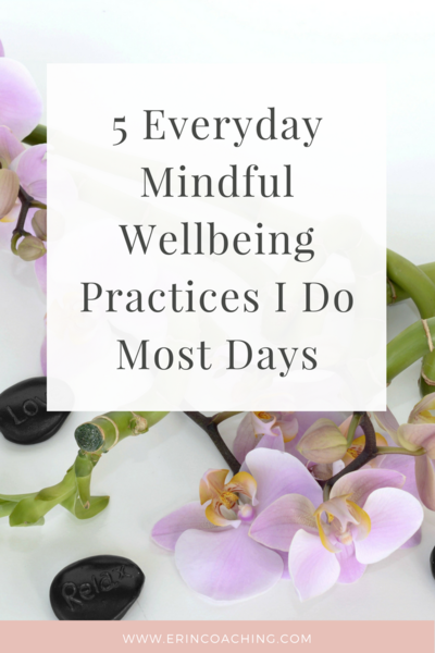 5 everyday mindful wellbeing practices I do most days