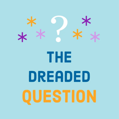 The Dreaded Question Podcast