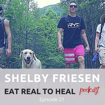 Ep.+21+Shelby+Friesen+Eat+Real+to+Heal+Podcast
