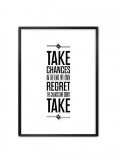 framed image of handlettered encouraging phrase that says take chances in the end we only regret the chances we don't take