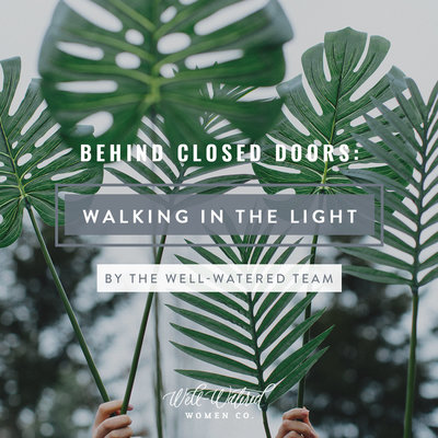Behind Closed Doors-Walking In the Light-Well-Watered Women